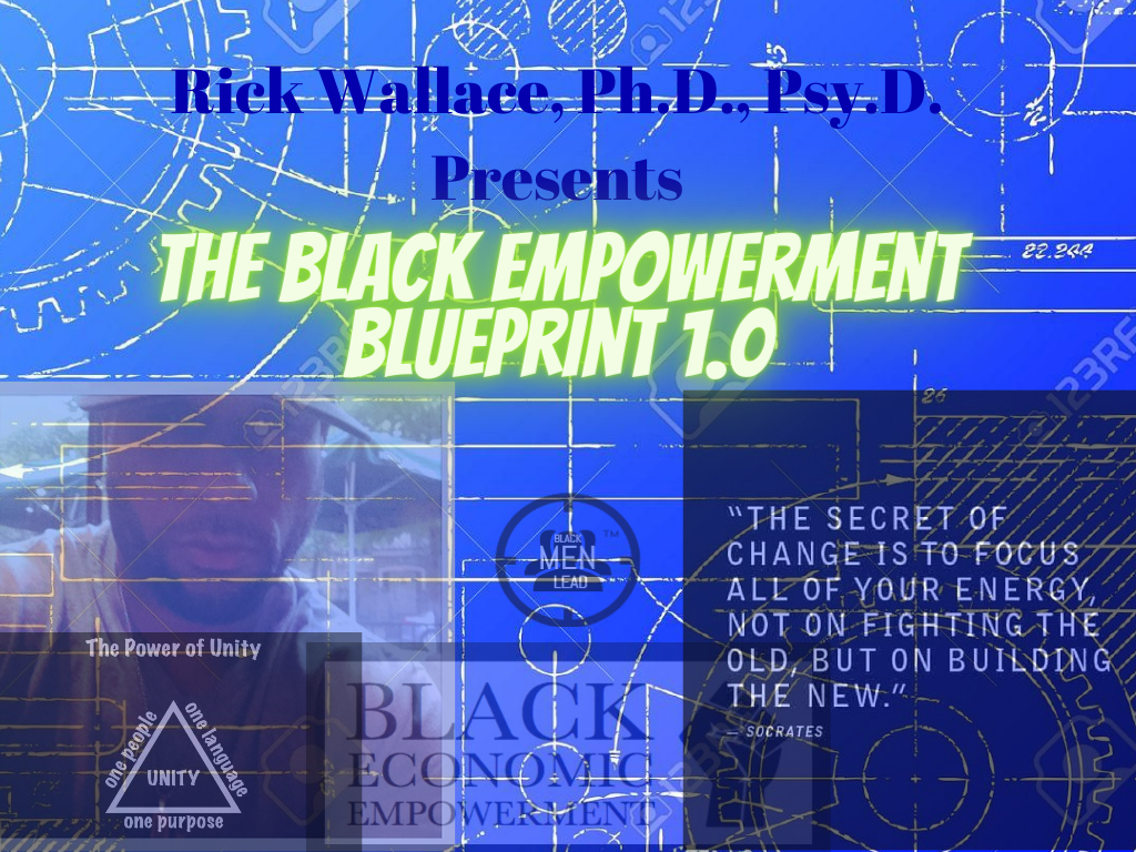 Rick Wallace, Ph.D., Psy.D. Presents The Black Community Empowerment Blueprint 1.0